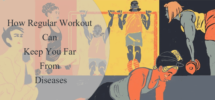 How Regular Workout Can Keep You Far From Diseases