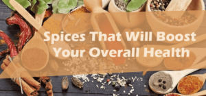 Spices That Will Boost Your Overall Health